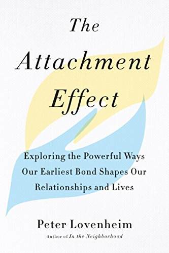 The Attachment Effect: Exploring the Powerful Ways Our Earliest Bond Shapes Our Relationships and Lives (Effects Powerful)