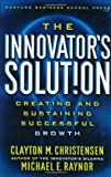 The Innovator's Solution, Clayton M. Christensen and Michael E. Raynor, 1578518520
