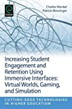 img - for Increasing Student Engagement and Retention Using Immersive Interfaces: Virtual Worlds, Gaming, and Simulation (Cutting-Edge Technologies in Higher Education) book / textbook / text book