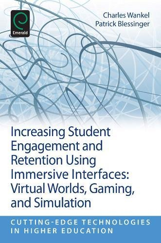 Increasing Student Engagement and Retention Using Immersive Interfaces: Virtual Worlds, Gaming, and Simulation (Cutting-Edge Technologies in Higher Education)