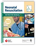 Neonatal Resuscitation Instructor Manual Plus, American Academy of Pediatrics Staff and American Heart Association Staff, 1581106203
