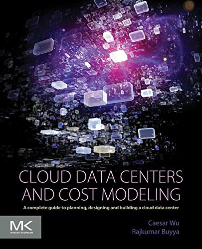 Cloud Data Centers and Cost Modeling: A Complete Guide To Planning, Designing and Building a Cloud Data (Data Unit)