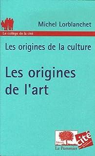 Les origines de l'art par Michel Lorblanchet