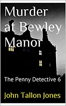 Murder at Bewley Manor: The Penny Detective 6 (The Penny Detective Series) by [Jones, John Tallon]