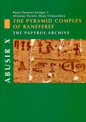 Abusir X - The Pyramid Complex of Raneferef: The Papyrus Archive (v. 10) P. Posener-Krieger