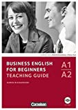 Business English for Beginners - Neue Ausgabe: A1-A2 - Teaching Guide mit CD-ROM