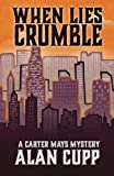 When Lies Crumble (A Carter Mays Mystery) (Volume 1)
