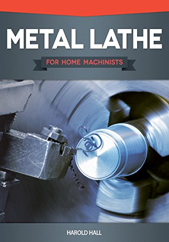 Metal Lathe for Home Machinists (Fox Chapel Publishing) Project-Based Course, Reference Guide, & Complete Introduction to Metalworking with a Lathe, Including 12 Skill-Building Lathe Turning Projects (Hall Of Metal)