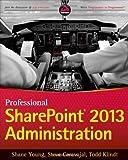 Professional SharePoint 2013 Administration, Klindt, Todd and Caravajal, Steve, 1118495810