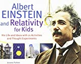img - for Albert Einstein and Relativity for Kids: His Life and Ideas with 21 Activities and Thought Experiments (For Kids series) book / textbook / text book