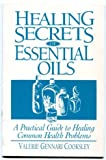 Healing Secrets of Essential Oils : Premium Edition, Cooksley, 013010941X