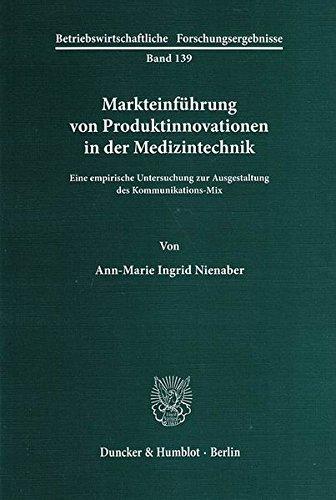 Markteinführung von Produktinnovationen in der Medizintechnik.: Eine empirische Untersuchung zur Ausgestaltung des Kommunikations-Mix. (Betriebswirtschaftliche Forschungsergebnisse)