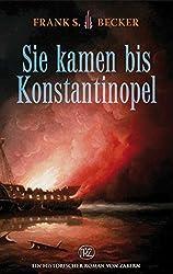 Sie kamen bis Konstantinopel (Historische Romane Von Zabern)