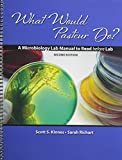 What Would Pasteur Do? a Microbiology Lab Manual to Read Before Lab, Kinnes, Scott and Richart, Sarah, 1465207554