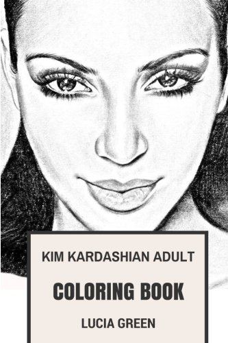 Kim Kardashian Adult Coloring Book: Reality Star and Model, Kanye Wests Woman and Beautiful Actress Inspired Adult Coloring Book (Kim Kardashian - Costumes Kardashian