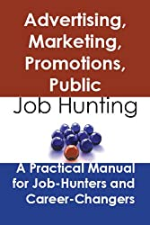 Advertising, marketing, promotions, public relations, and sales managers: Job Hunting - A Practical Manual for Job-Hunters and Career Changers