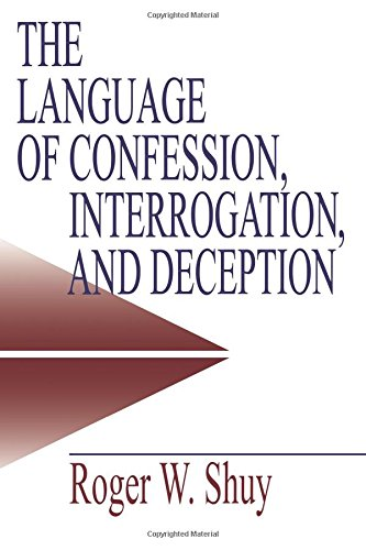 The Language of Confession, Interrogation, and Deception (Empirical Linguistics) by Roger W Shuy
