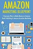 Amazon Marketing Blueprint: 2 Awesome Ways to Make Money on Amazon. Book Publishing & Amazon Associate Marketing (English Edition)