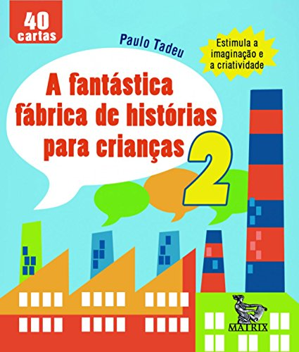 A Fantástica Fábrica de Histórias Para Crianças - Volume II