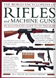 The World Encyclopedia of Rifles and Machine Guns - An Illustrated Guide to 500 Firearms