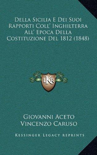 Read Online Della Sicilia E Dei Suoi Rapporti Coll' Inghilterra All' Epoca Della Costituzione Del 1812 (1848) (Italian Edition) pdf
