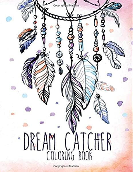 Amazon.com: Dream Catcher Coloring Book: Large, Stress Relieving, Relaxing Dream  Catcher Coloring Book For Adults, Grown Ups, Men & Women. 30 One Sided  Native To Inspire Creativity And Relaxation. (9781981296606): Books,
