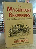 img - for The Magnificent Barbarians: Little-Told Tales of the Texas Revolution by Bill Walraven (1993-01-03) book / textbook / text book