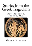 Stories from the Greek Tragedians, Rev Alfred J. Church M.A., 1492718955