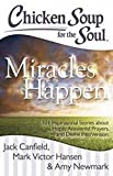 chicken soup for the soul for men - Chicken Soup for the Soul: Miracles Happen: 101 Inspirational Stories about Hope, Answered Prayers, and Divine Intervention