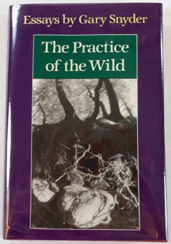 The Practice of the Wild: Essays by Gary Snyder
