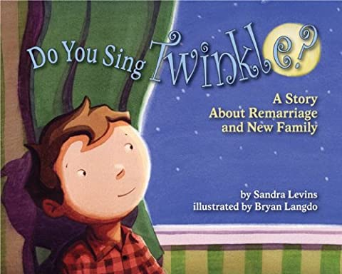 Do You Sing Twinkle?: A Story About Remarriage and New Family (Children Book About Divorce)