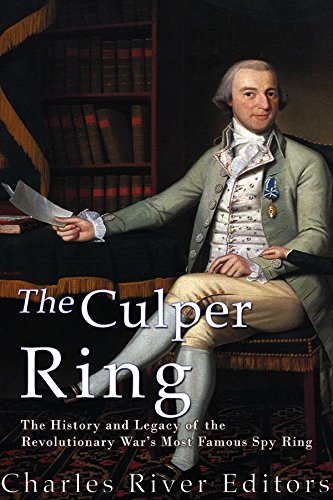The Culper Ring: The History and Legacy of the Revolutionary War's Most Famous Spy Ring cover
