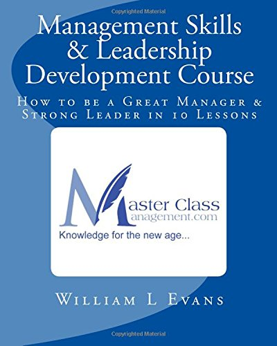 Read Online Management Skills & Leadership Development Course: How to be a Great Manager & Strong Leader in 10 Lessons pdf