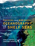 Introduction to the Physical and Biological Oceanography of Shelf Seas, Simpson, John H. and Sharples, Jonathan, 0521877628