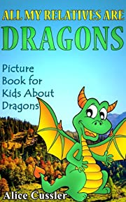 All My Relatives Are Dragons: Picture Book For Kids About Dragons (Kids Learning: Amazing Animals Books for Kids Ages 4-8 1)