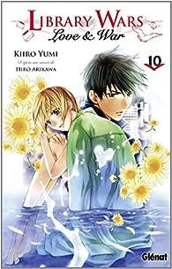 Library wars - Love & War, tome 10 par Hiro Arikawa