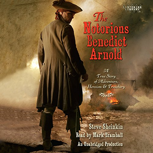 The Notorious Benedict Arnold: A True Story of Adventure, Heroism & Treachery Audiobook [Free Download by Trial] thumbnail