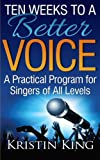 img - for Ten Weeks to a Better Voice: A Practical Program for Singers of All Levels book / textbook / text book