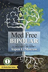 Med Free Bipolar: Thrive Naturally with the Med Free Method (The Bipolar Disorder Ultimate Survival Guide to Fast Natural Cures Book 1) (English Edition)