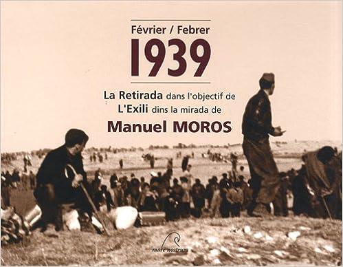 Livre gratuits Février / Febrer 1939 : La retirada dans l'objectuf de l'exili dins la mirada de Manuel Moros pdf, epub