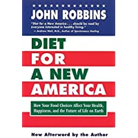 Diet for a New America: How Your Food Choices Affect Your Health, Happiness and the Future of Life on Earth Second…