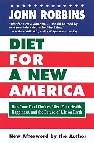 - Diet for a New America: How Your Food Choices Affect Your Health, Happiness and the Future of Life on Earth Second Edition