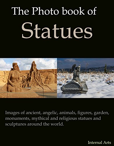 The Photo Book of Statues. Images of ancient, angelic, animals, figures, garden, monuments, mythical and religious statues and scupltures around the world. (Photo Books 22)