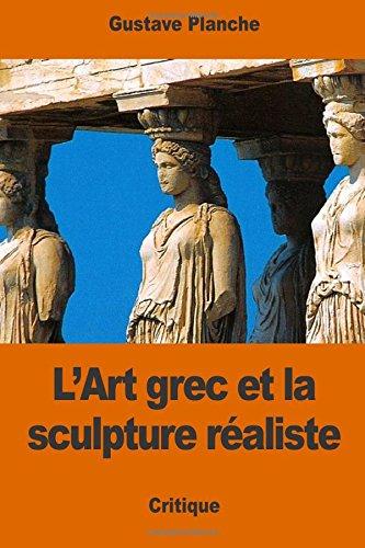 Read Online L'Art grec et la sculpture réaliste (French Edition) PDF