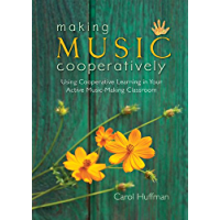 Making Music Cooperatively: Using Cooperative Learning in Your