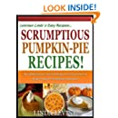 SCRUMPTIOUS PUMPKIN PIE RECIPES!: The 10 most Delicious Pumpkin Pie Recipes And 5 Easy-As-Pie Crust Recipes To Enjoy For the Holidays And Everyday! (Lucious Linda's Recipes Series)