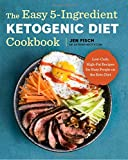 The Easy 5-Ingredient Ketogenic Diet Cookbook: Low-Carb, High-Fat Recipes for Busy People on the Ket