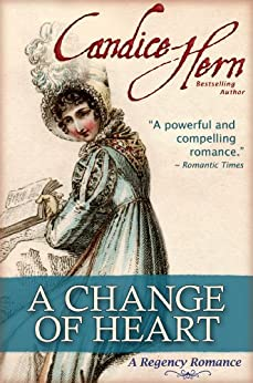 A Change of Heart (The Regency Rakes Trilogy Book 2) by [Hern, Candice]