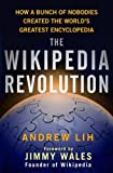 The Wikipedia Revolution: How a Bunch of Nobodies Created the World's Greatest Encyclopedia