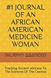 img - for #1 JOURNAL OF AN AFRICAN AMERICAN MEDICINE WOMAN: Tracking Ancient Africans To The Sciences Of The Cosmos book / textbook / text book
